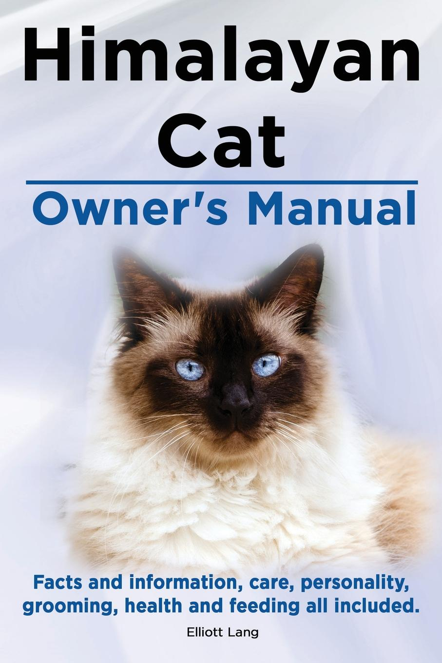 Elliott Lang Himalayan Cat Owner's Manual. Himalayan Cat Facts and Information, Care, Personality, Grooming, Health and Feeding All Included. цена в Москве и Питере