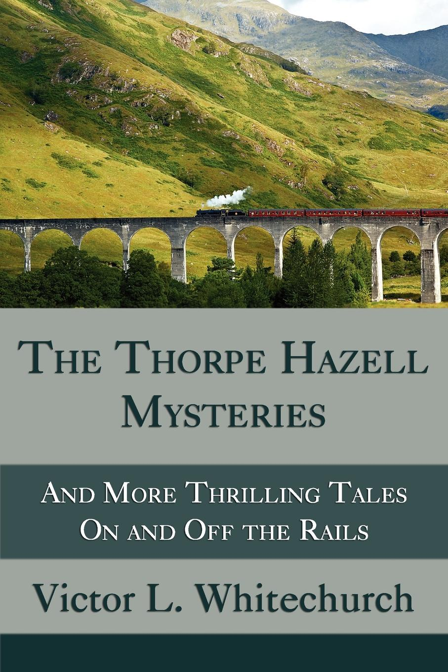 Victor L. Whitechurch The Thorpe Hazell Mysteries, and More Thrilling Tales on and Off the Rails thorpe n urban worrier