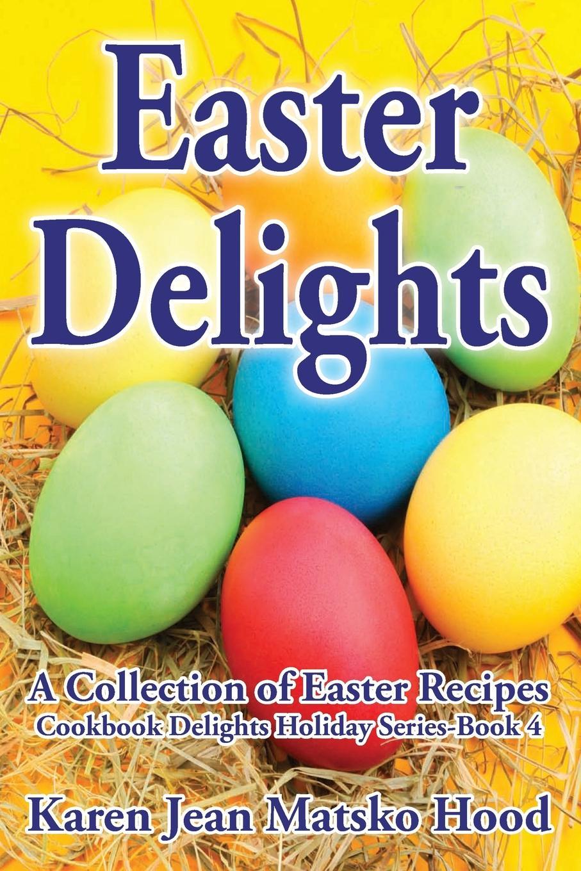 Karen Jean Matsko Hood Easter Delights Cookbook delights