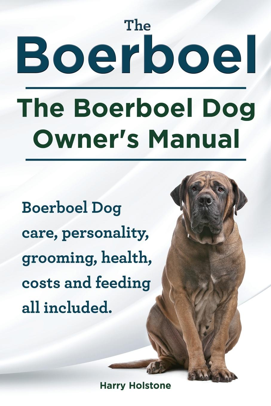Фото - Harry Holstone Boerboel. the Boerboel Dog Owner's Manual. Boerboel Dog Care, Personality, Grooming, Health, Costs and Feeding All Included. harry holstone boerboel the boerboel dog owner s manual boerboel dog care personality grooming health costs and feeding all included