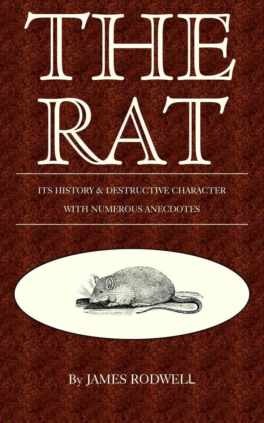James Rodwell The Rat; Its History & Destructive Character william abbatt a history of the united states and its people from their earliest records to the present time volume 6