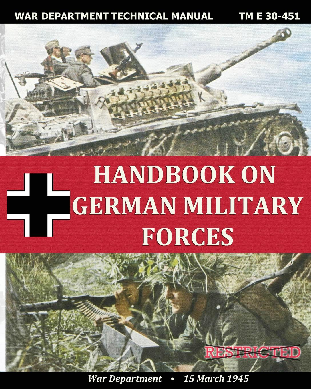 War Department Handbook on German Military Forces War Department Technical Manual c r b barrett the 7th queen s own hussars uniforms equipment weapons traditions the services of notable officers and men the appendices to all volumes vol