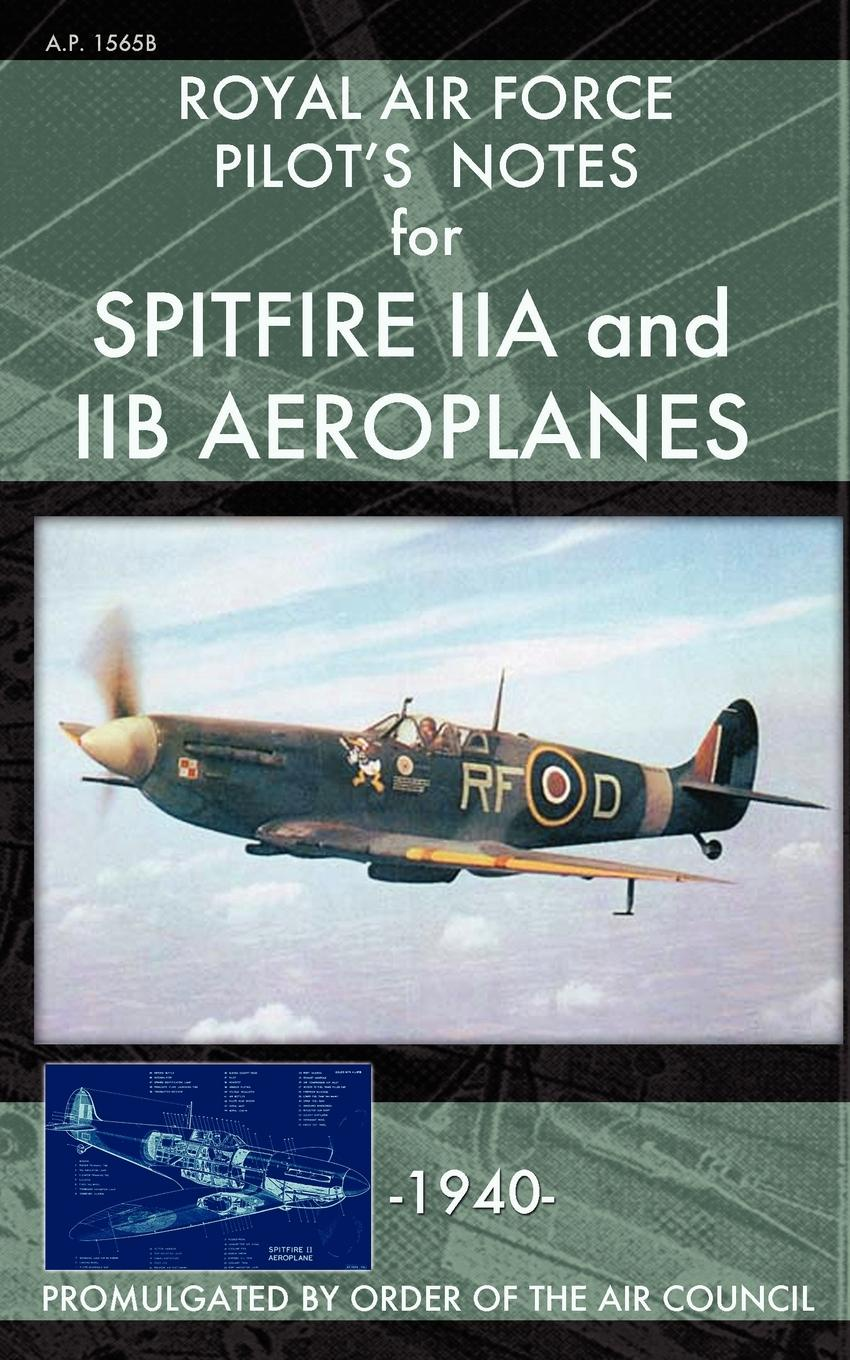 Royal Air Force Royal Air Force Pilot's Notes for Spitfire IIA and IIB Aeroplanes