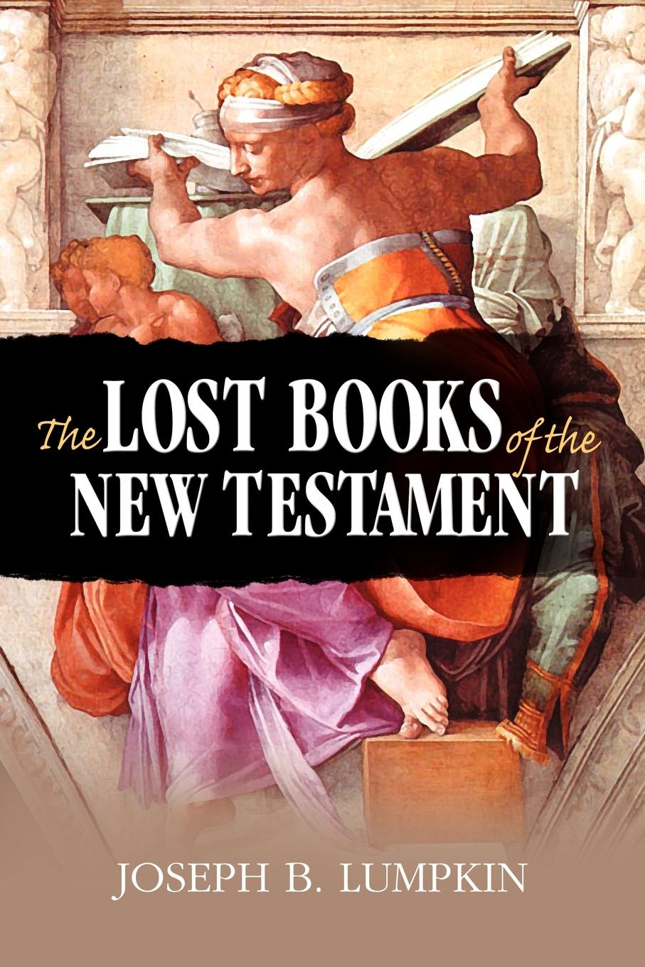Joseph B. Lumpkin The Lost Books of the New Testament the clothing of books