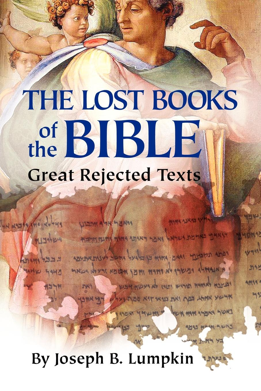 Joseph B. Lumpkin The Lost Books of the Bible. The Great Rejected Texts the gnostic gospels of philip mary magdalene and thomas