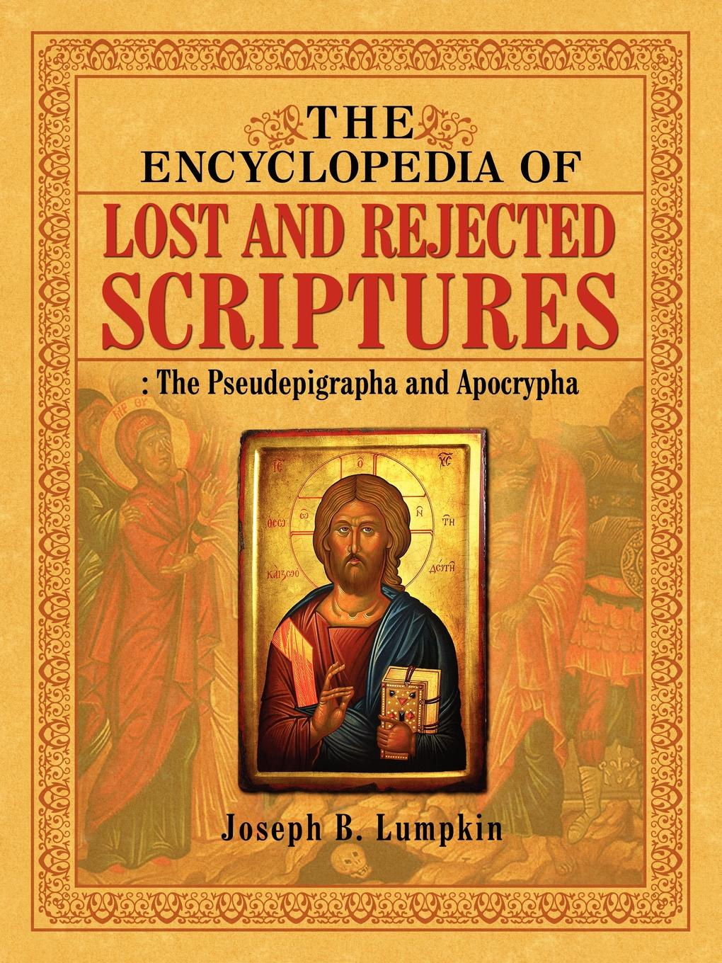 Joseph B. Lumpkin The Encyclopedia of Lost and Rejected Scriptures. The Pseudepigrapha and Apocrypha the gospel of john vol 1 enlarged print