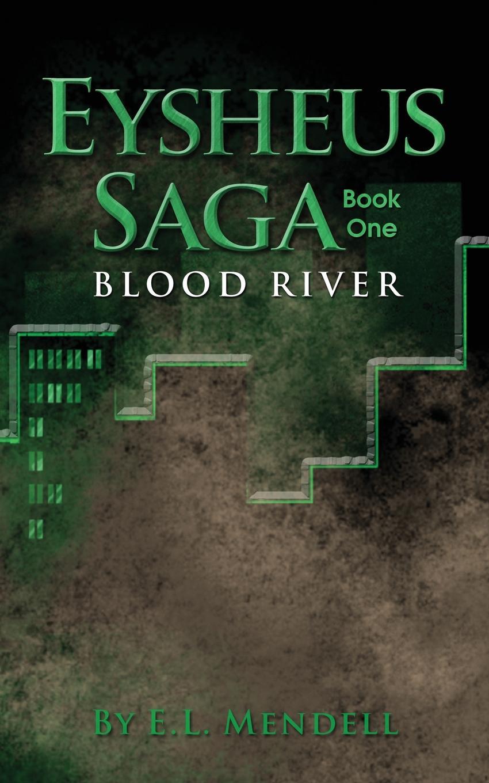 E. L. Mendell Eysheus Saga, Book One, Blood River carol l moberg entering an unseen world