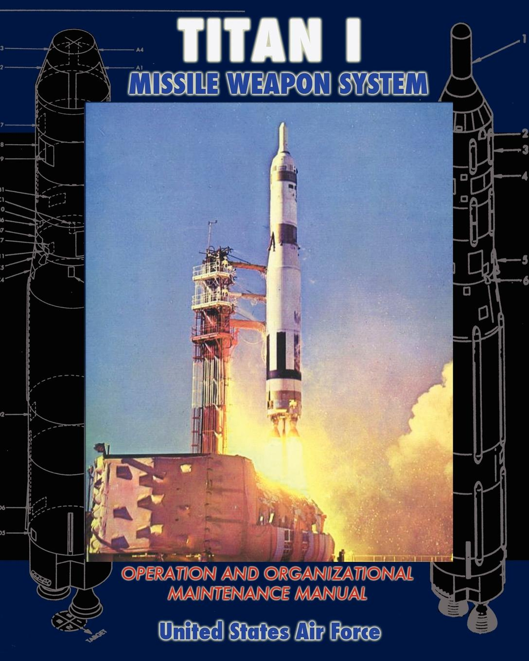 United States Air Force Titan I Missile Weapon System Operation and Organizational Maintenance Manual