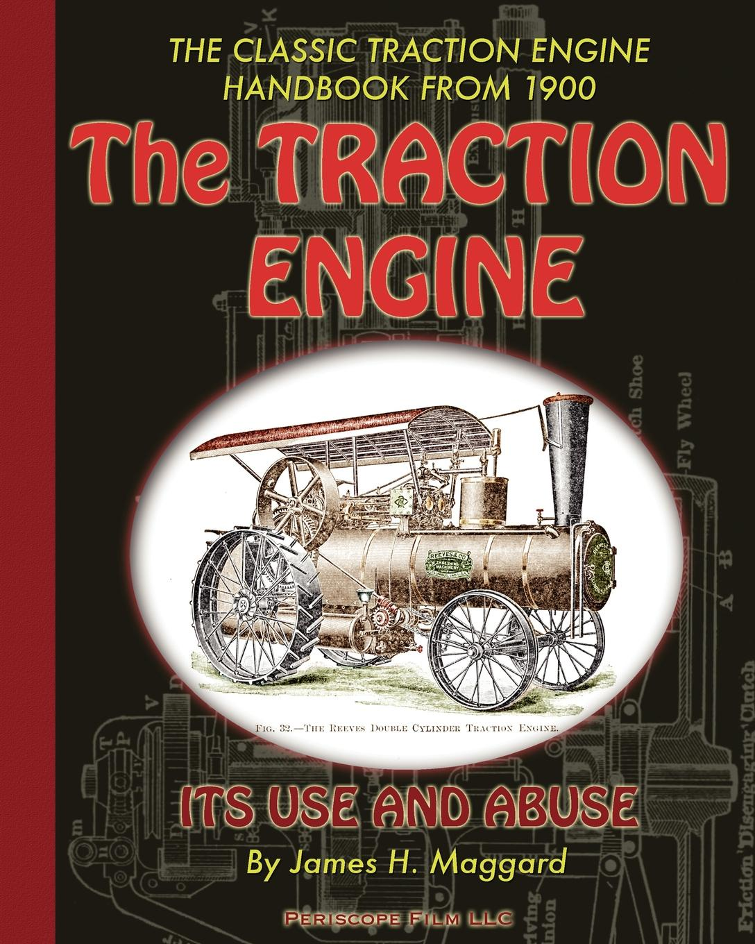 James H. Maggard The Traction Engine Its Use and Abuse