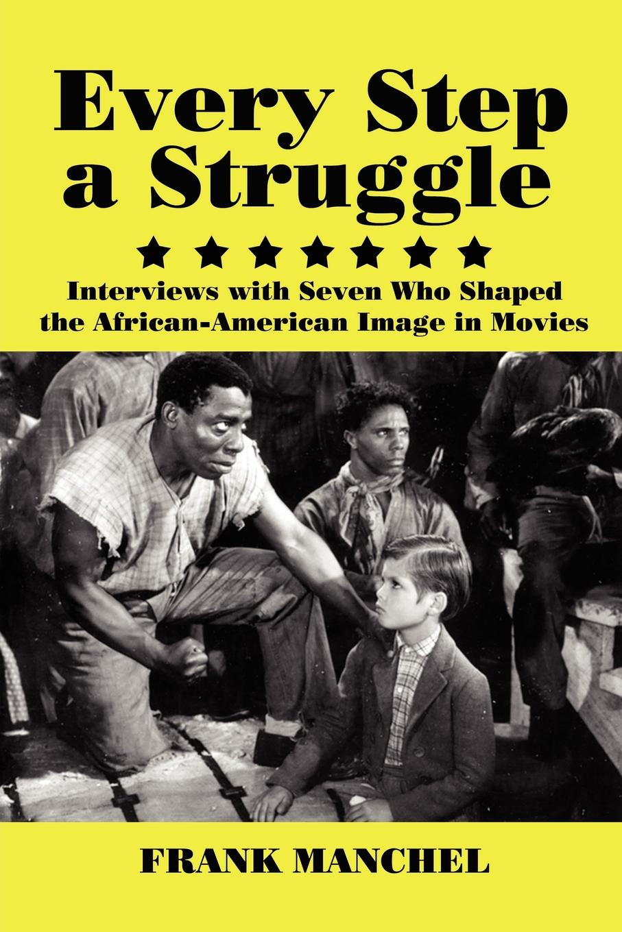 Frank Manchel EVERY STEP A STRUGGLE. Interviews with Seven Who Shaped the African-American Image in Movies недорго, оригинальная цена