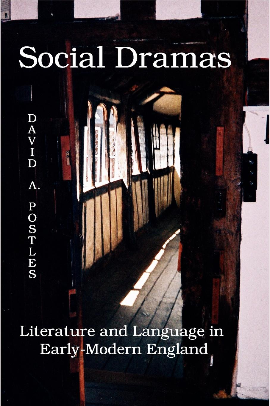 David A. Postles Social Dramas. Literature and Language in Early-Modern England. dulmus catherine n the profession of social work guided by history led by evidence