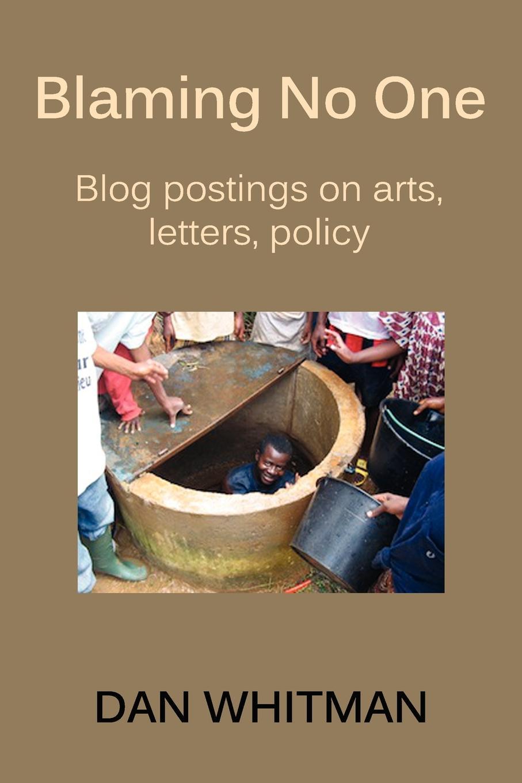 Dan Whitman Blaming No One. Blog Postings on Arts, Letters, Policy condominium