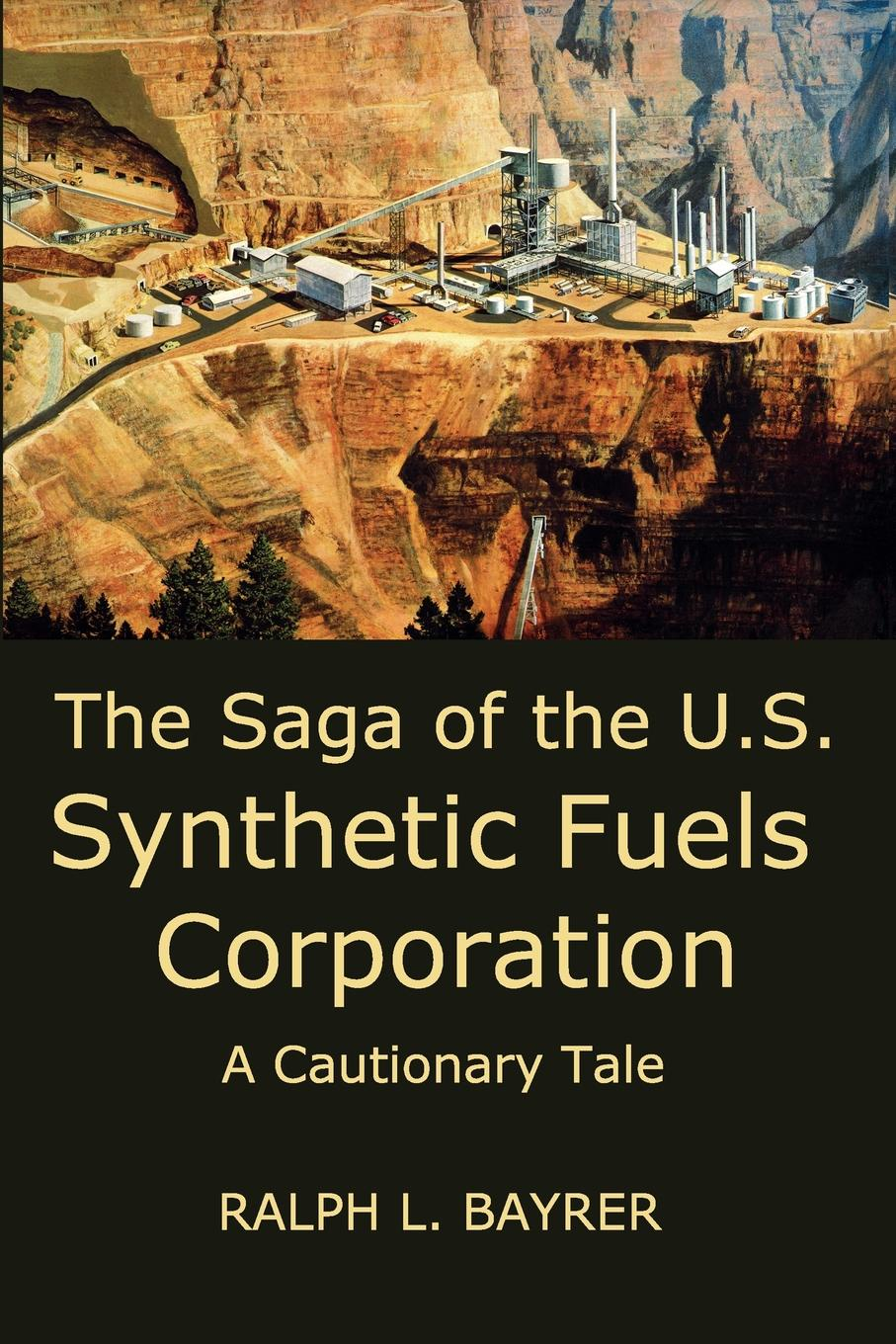 Ralph L. Bayrer The Saga of the U.S. Synthetic Fuels Corporation. A Cautionary Tale jay hakes a declaration of energy independence how freedom from foreign oil can improve national security our economy and the environment