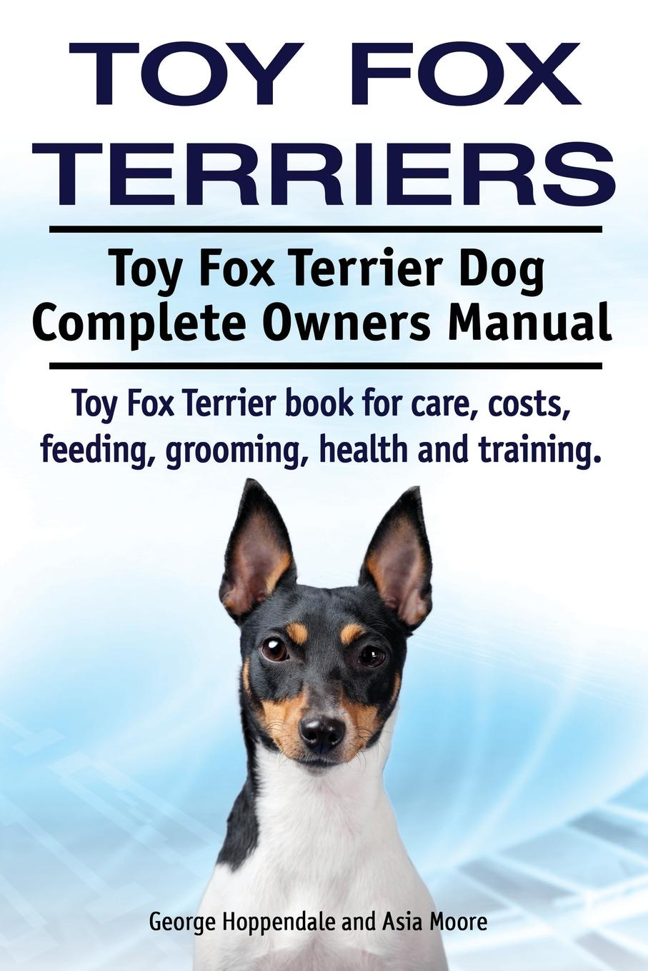George Hoppendale, Asia Moore Toy Fox Terriers. Toy Fox Terrier Dog Complete Owners Manual. Toy Fox Terrier book for care, costs, feeding, grooming, health and training. mike fox money is everything