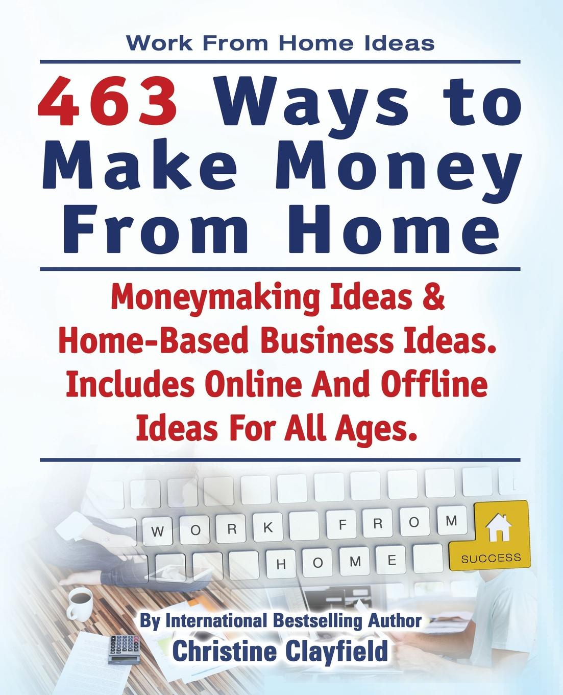 Christine Clayfield Work From Home Ideas. 463 Ways To Make Money From Home. Moneymaking Ideas & Home Based Business Ideas. Online And Offline Ideas For All Ages. charles schwab jr make money work for you instead of you working for it lessons from a portfolio manager
