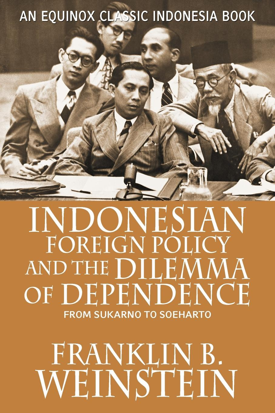 Franklin B. Weinstein Indonesian Foreign Policy and the Dilemma of Dependence. From Sukarno to Soeharto цена
