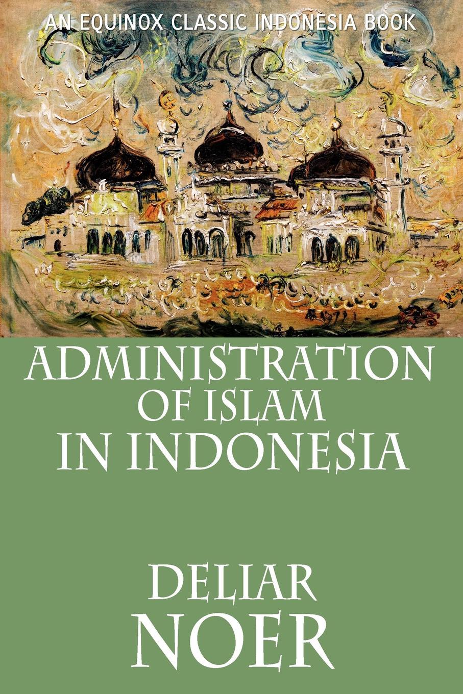 цены на Deliar Noer Administration of Islam in Indonesia  в интернет-магазинах