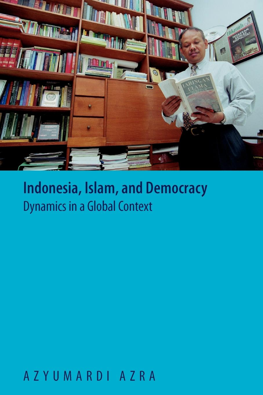 Azyumardi Azra Indonesia, Islam, and Democracy. Dynamics in a Global Context dmitri makarov islam and development at micro level community activities of the islamic movement in israel