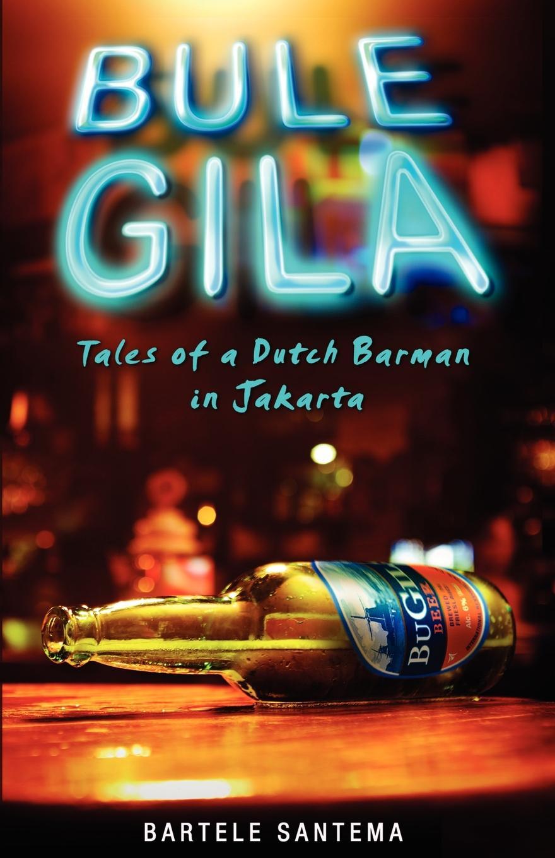 Bartele Santema Bule Gila. Tales of a Dutch Barman in Jakarta