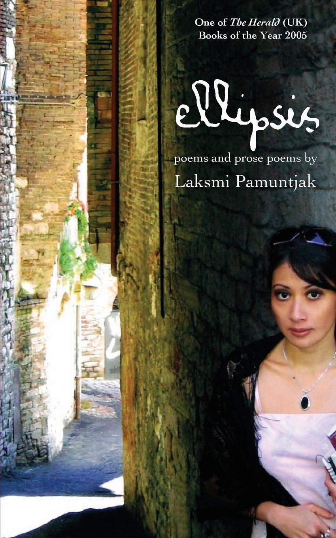 Laksmi Pamuntjak Ellipsis. Poems and Prose Poems by Laksmi Pamuntjak duryan bedros poems of bedros duryan