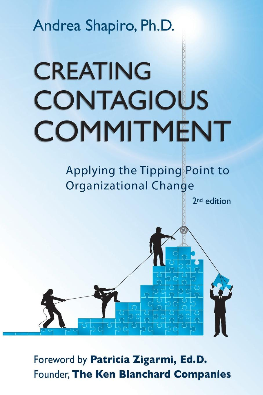 Creating Contagious Commitment. Applying the Tipping Point to Organizational Change, 2nd Edition Too often, necessary and technically appropriate change initiatives...