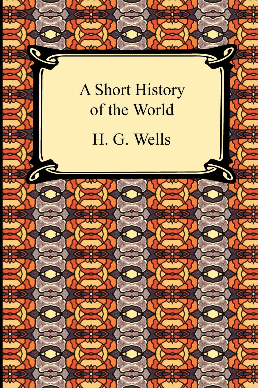 H. G. Wells A Short History of the World hegel the end of history and the future
