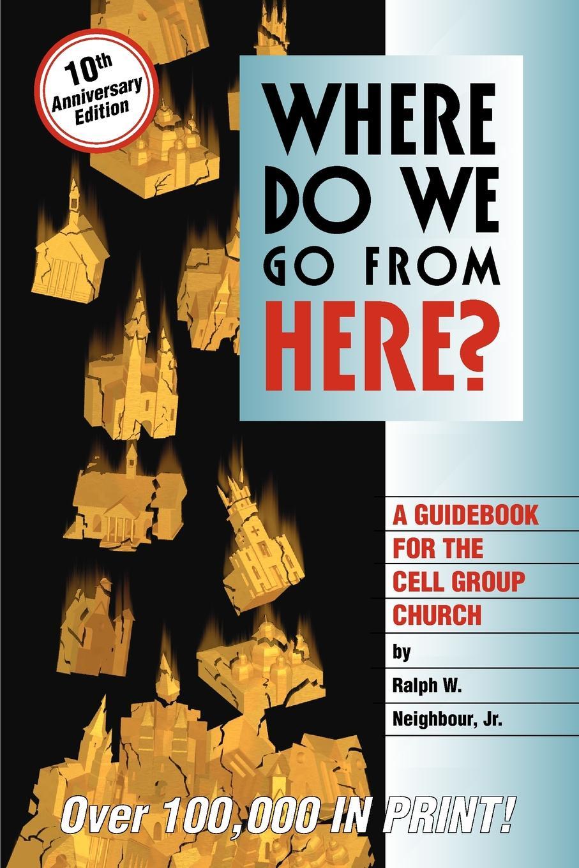 цена Ralph W. Neighbour, Jr. Ralph Webster Neighbour Where Do We Go from Here? онлайн в 2017 году