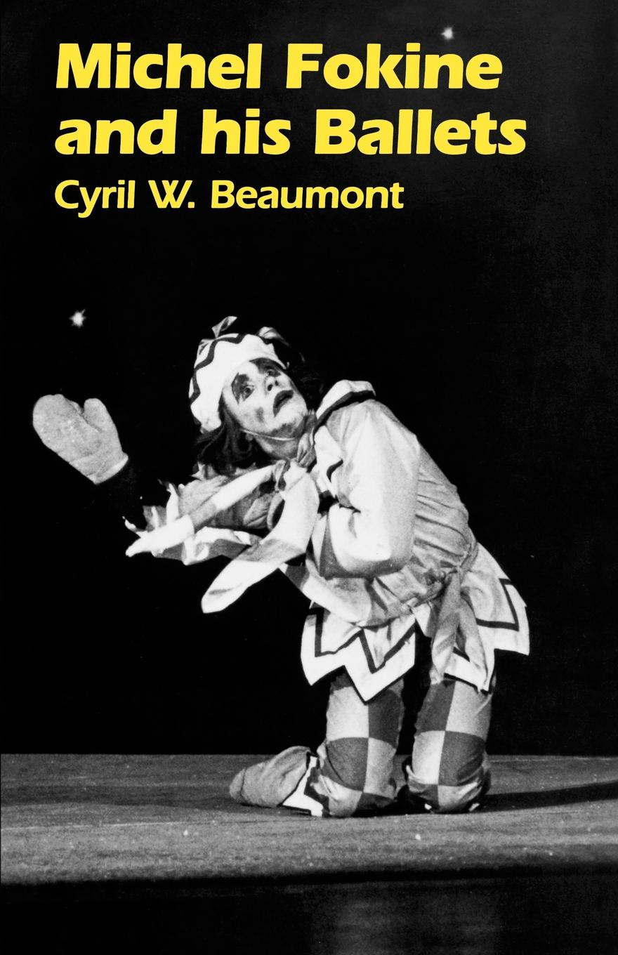 Cyril N. Beaumont Michel Fokine and His Ballets