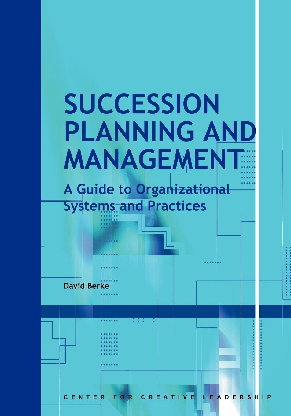 David Berke Succession Planning and Management. A Guide to Organizational Systems Practices