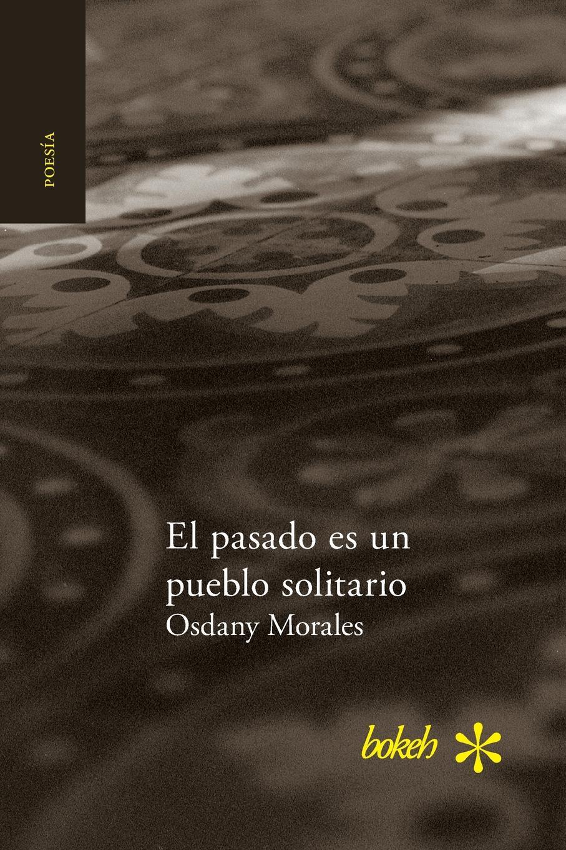 Osdany Morales El pasado es un pueblo solitario paul roth 1492bravura sefaradi la victoriosa saga de los judios expulsados de espana des el refugio holandes a la fundacion de nueva york