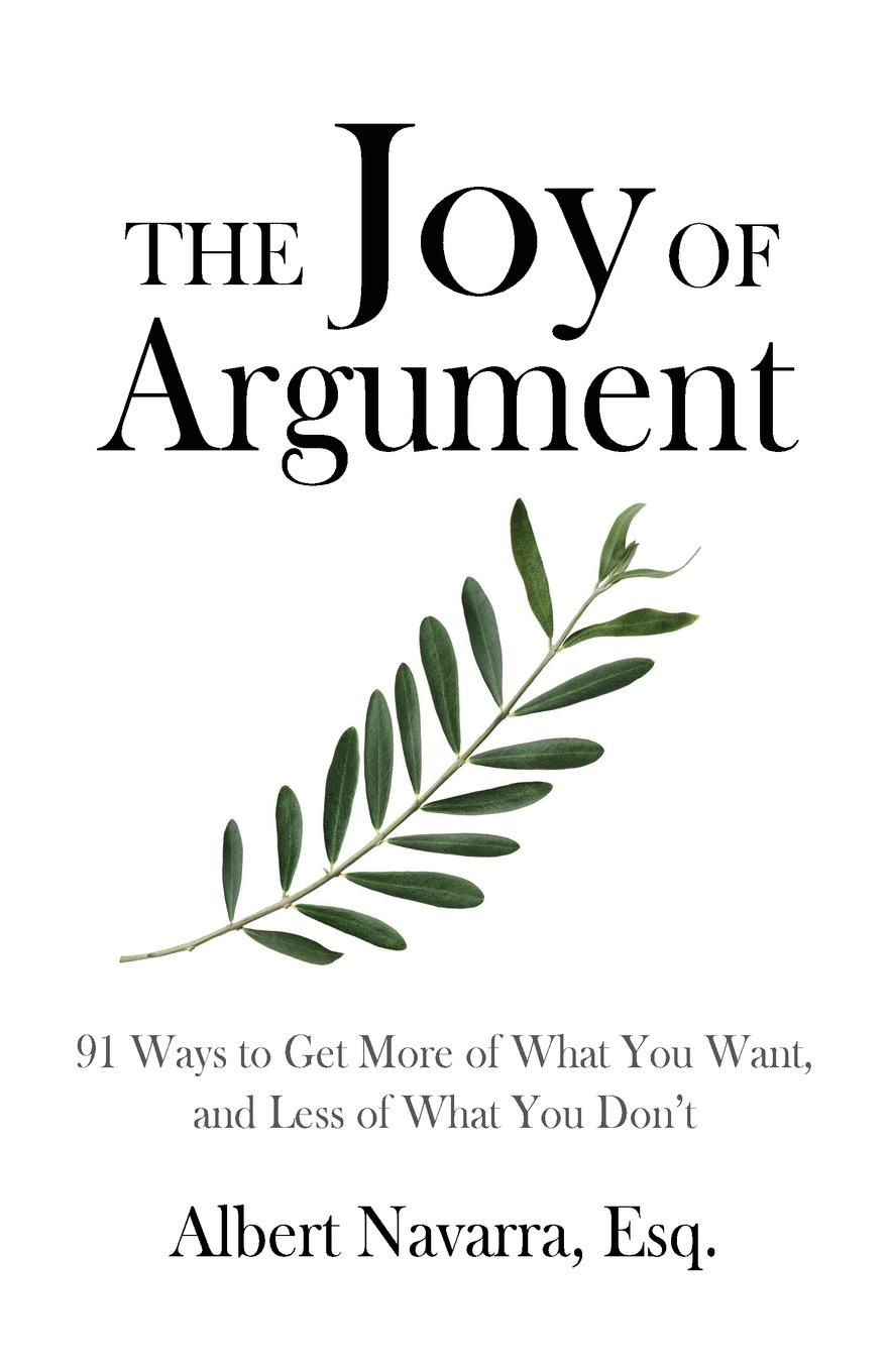Albert Navarra The Joy of Argument richard bandler get the life you want