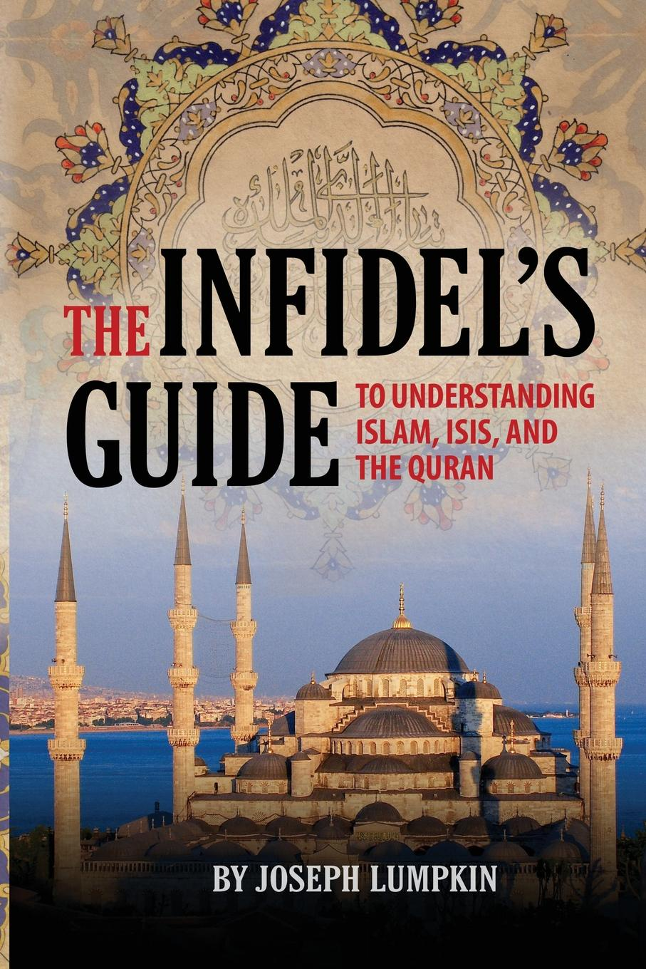 Joseph B. Lumpkin The Infidel's Guide To Understanding Islam, ISIS, and the Quran d s margoliouth mohammed and the rise of islam