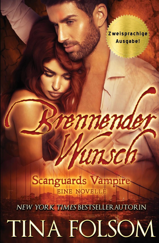 Tina Folsom Brennender Wunsch (Eine Scanguards Vampir Novelle). (Zweisprachige Ausgabe)