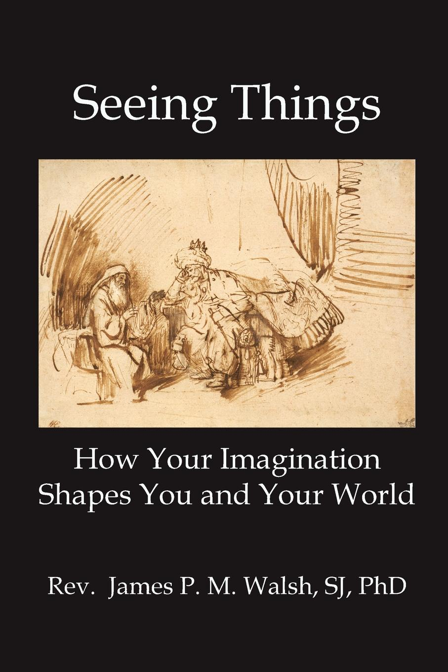 лучшая цена James P.M. Walsh SEEING THINGS. How Your Imagination Shapes You and Your World