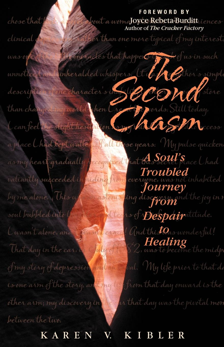 Karen V. Kibler The Second Chasm. A Soul's Troubled Journey from Despair to Healing the chasm