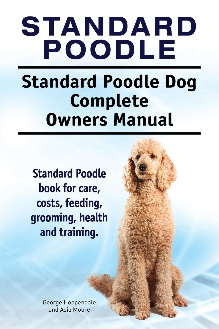 George Hoppendale, Asia Moore Standard Poodle. Standard Poodle Dog Complete Owners Manual. Standard Poodle book for care, costs, feeding, grooming, health and training. standard or nonstandard and timing belt type haul off pulley
