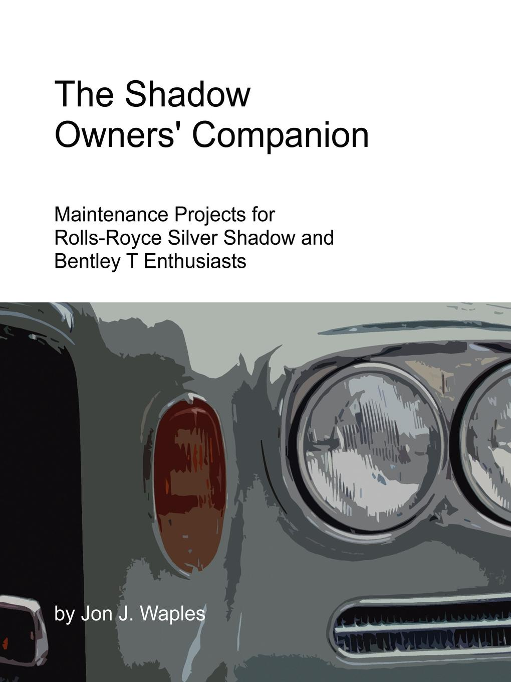 Jon Waples The Shadow Owners' Companion. Maintenance Projects for Rolls-Royce Silver Shadow and Bentley T Enthusiasts hortense and the shadow
