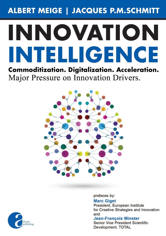 Albert Meige, Jacque Schmitt Innovation Intelligence. Commoditization. Digitalization. Acceleration. Major Pressure on Innovation Drivers. knowledge and innovation dilemmas