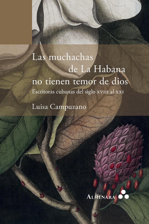Luisa Campuzano Las muchachas de La Habana no tienen temor de dios. Escritoras cubanas del siglo XVIII al XXI muchachas 2