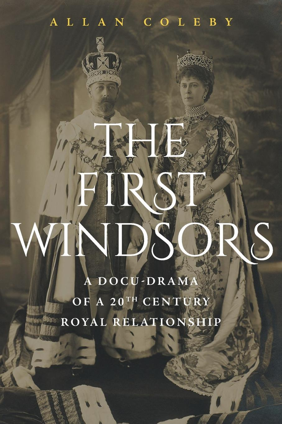 Allan Coleby The First Windsors. a doc-drama of a 20th century Royal relationship the firebrand