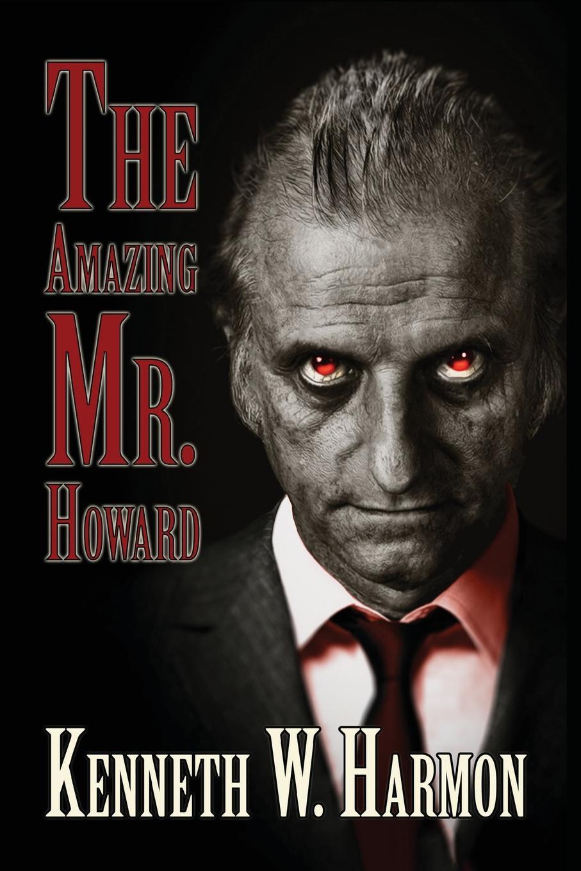Kenneth W. Harmon The Amazing Mr. Howard недорго, оригинальная цена