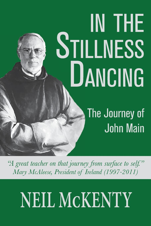 Neil McKenty In The Stillness Dancing. The Journey of John Main neil mckenty in the stillness dancing the journey of john main