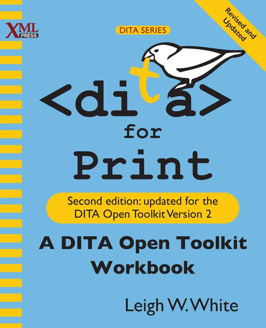 Leigh W White DITA for Print. A DITA Open Toolkit Workbook, Second Edition sissi closs dita the topic based xml standard a quick start