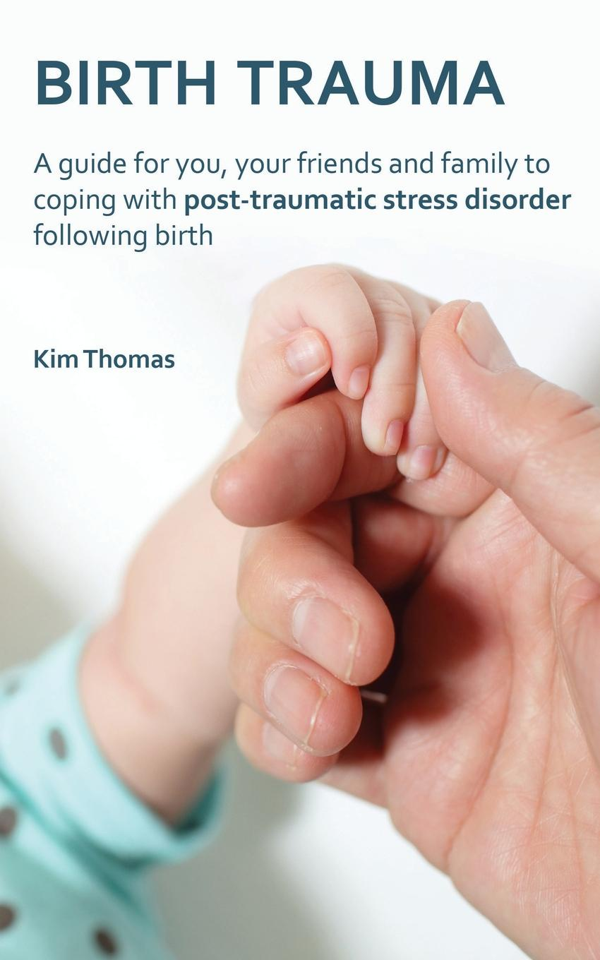 цены на Kim Thomas Birth Trauma. A Guide for You, Your Friends and Family to Coping with Post-Traumatic Stress Disorder Following Birth  в интернет-магазинах