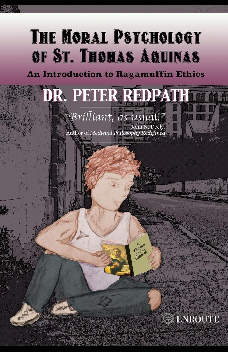 Peter Redpath The Moral Psychology of St. Thomas Aquinas. An Introduction to Ragamuffin Ethics jussi suikkanen this is ethics an introduction