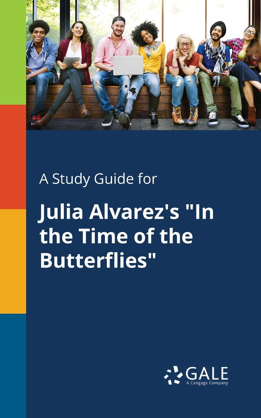 "Cengage Learning Gale A Study Guide for Julia Alvarez's ""In the Time of the Butterflies"""