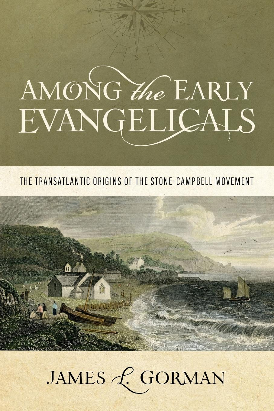James L. Gorman Among the Early Evangelicals. The Transatlantic Origins of the Stone-Campbell Movement цена и фото