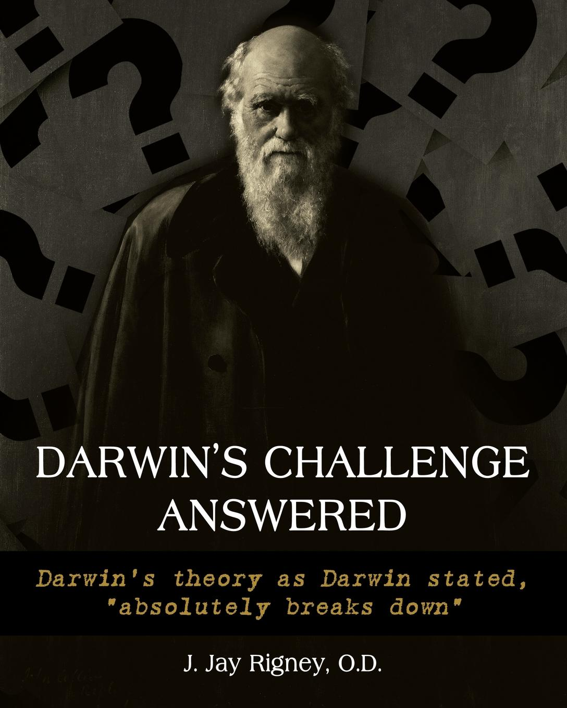 O.D. J. Jan Rigney Darwin's Challenge Answered. Darwin's theory as Darwin stated,