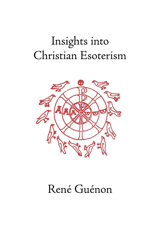 Rene Guenon, Henry Fohr Insights Into Christian Esoterism simon jones celebrating christian initiation
