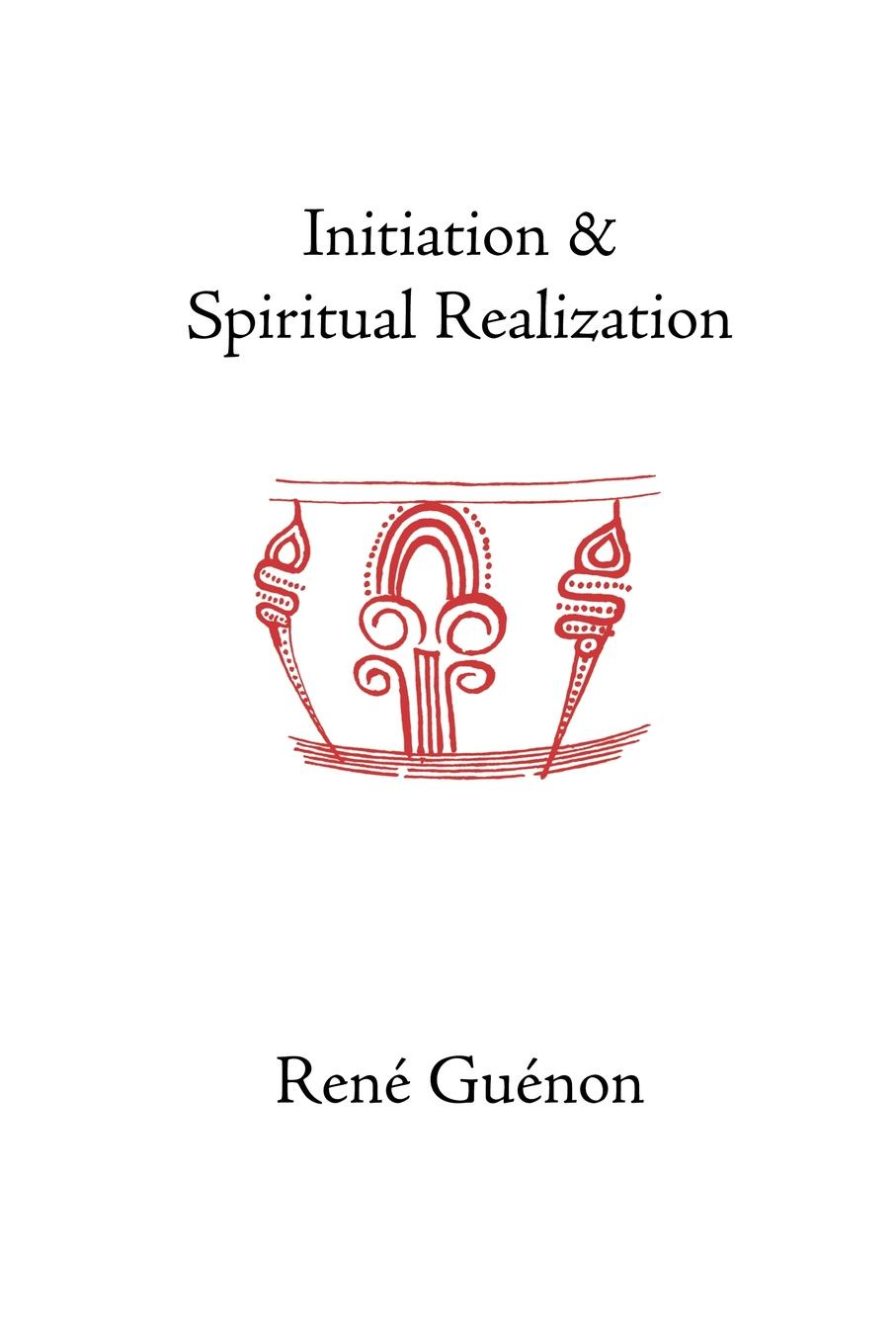 Rene Guenon, Henry Fohr Initiation and Spiritual Realization anne dutton s letters on spiritual subjects